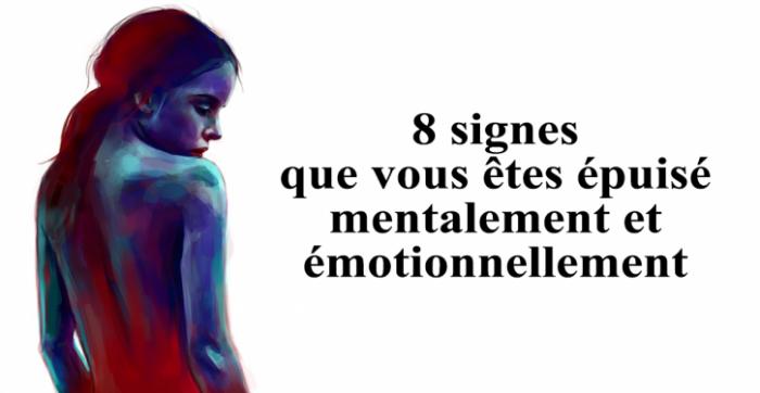 Alarmant:voici 8 signes qui montrent que vous êtes épuisé mentalement et émotionnellement